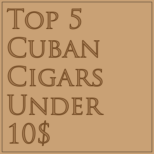 Top 5 cuban cigars under 10$-01